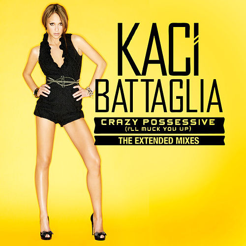 Crazy Possessive (I'll Muck You Up) - Extended Mixes by Kaci Battaglia