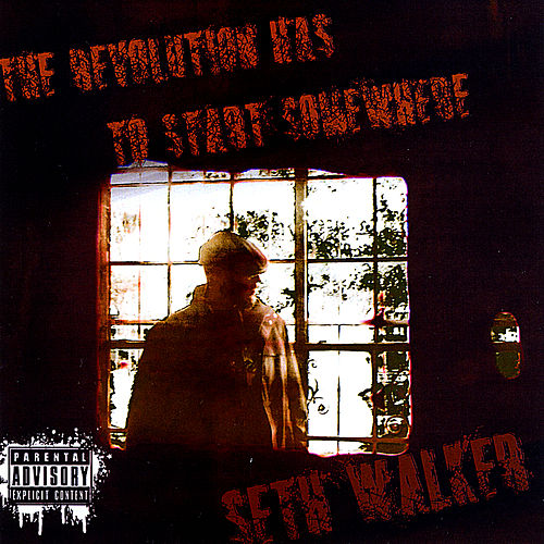 The Revolution Has to Start Somewhere by Seth Walker