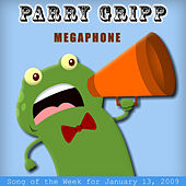 Megaphone: Parry Gripp Song of the Week for January 13, 2009 - Single by Parry Gripp