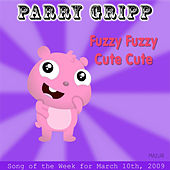 Fuzzy Fuzzy Cute Cute: Parry Gripp Song of the Week for March 10, 2009 - Single by Parry Gripp
