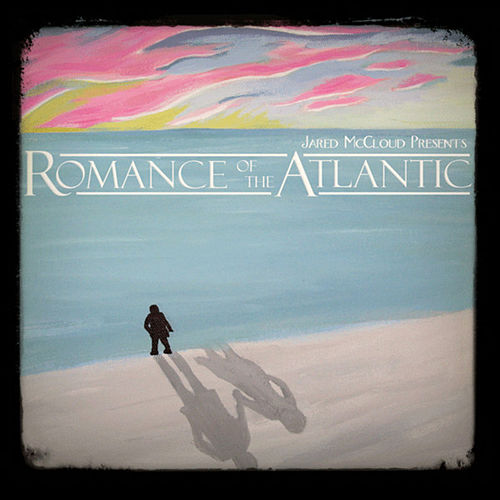 Romance Of The Atlantic by Jared McCloud