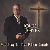 Worthy Is the Risen Lamb by John Jones