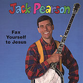 Fax Yourself to Jesus by Jack Pearson