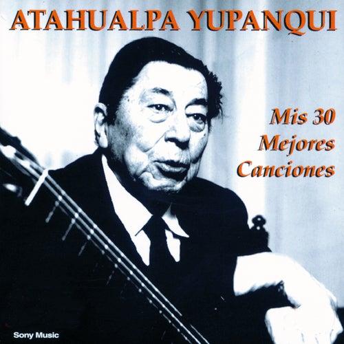 Mis 30 Mejores Canciones by Atahualpa Yupanqui