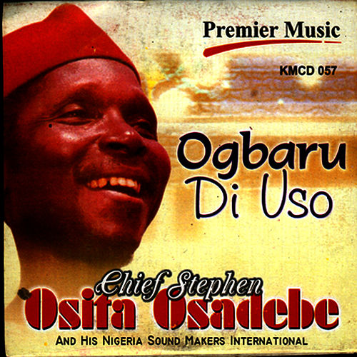 Ogbaru Di Uso by Chief Stephen Osita Osadebe