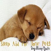 Sleep Aid for Your Pets; Music for Dogs & House Hold Pets, Sleep Lullaby by Dog Sleep Music