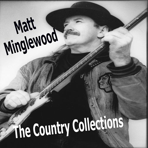 The Country Collections by Matt Minglewood