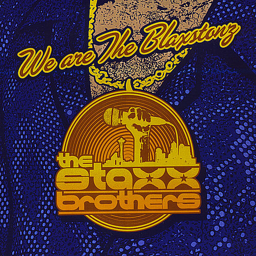 We Are The Blaxstonz by The Staxx Brothers
