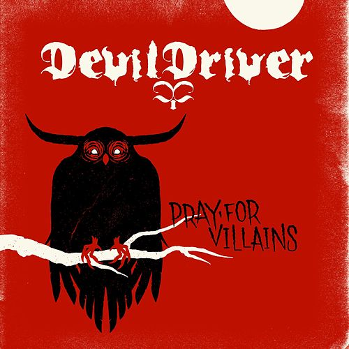 Pray For Villains by DevilDriver
