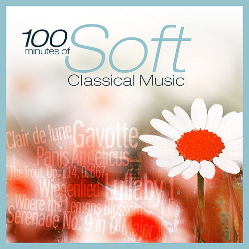100 Minutes of Soft Classical Music by Various Artists