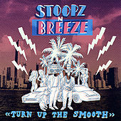 ''turn Up the Smooth'' by Stoopz N Breeze