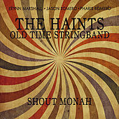 Shout Monah by The Haints Old Time Stringband