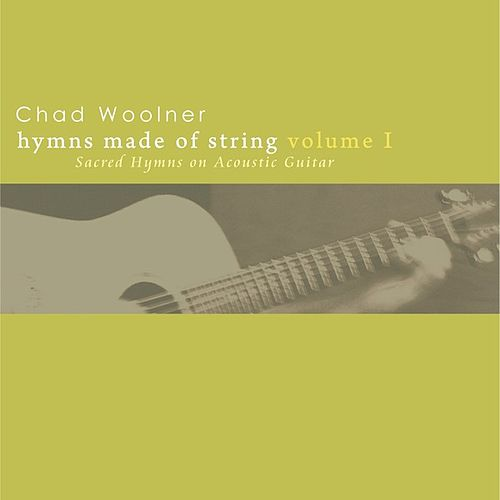 Hymns Made of String Volume I by Chad Woolner