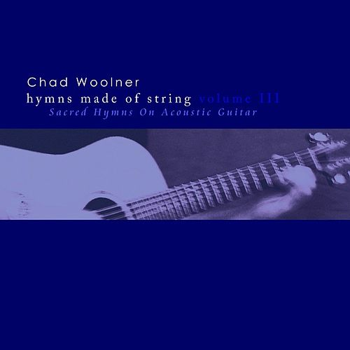 Hymns Made of String Volume III by Chad Woolner