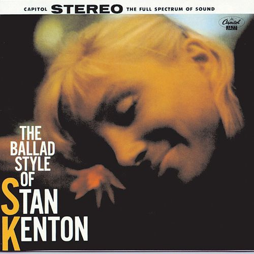 The Ballad Style Of Stan Kenton by Stan Kenton