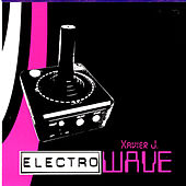 Xavier J Presents Electro Wave by Various Artists