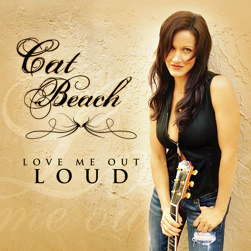 Love Me Out Loud by Cat Beach