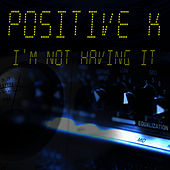 I'm Not Having It (Re-Recorded / Remastered) by Positive K