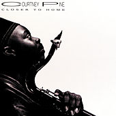 Closer To Home by Courtney Pine