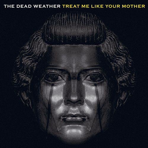 Treat Me Like Your Mother by The Dead Weather