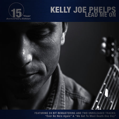 Lead Me On (15 Year Anniversary Edition) by Kelly Joe Phelps