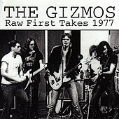 Raw First Takes 1977 by The Gizmos