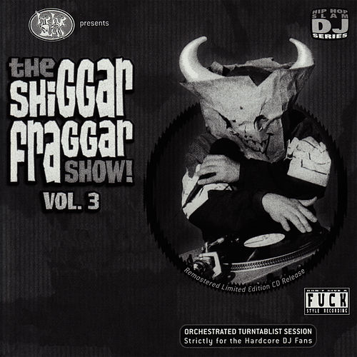 The Shiggar Fraggar Show! Vol. 3 by Invisibl Skratch Piklz