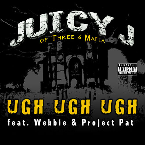 Ugh Ugh Ugh by Juicy J