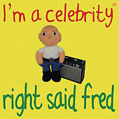 I'm a Celebrity by Right Said Fred