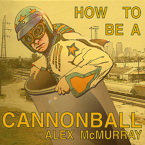 How to Be a Cannonball by Alex McMurray