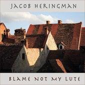 Blame Not My Lute by Jacob Heringman