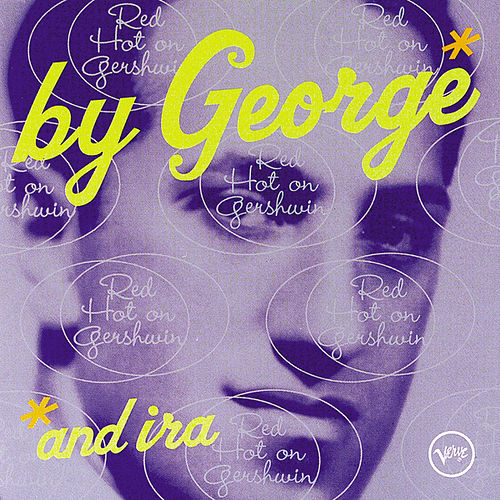 By George & Ira: Red Hot On Gershwin by Various Artists