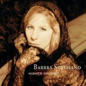Higher Ground by Barbra Streisand