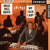 Swings Hit Songs From My Fair Lady (Digitally Remastered) by Wild Bill Davis