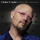 Polyrically Uncorrect by Cledus T. Judd