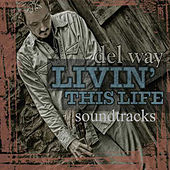 Livin' This Life Soundtrack by Del Way