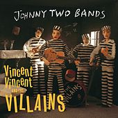 Johnny Two Bands/Seven Inch Record by Vincent Vincent And The Villains