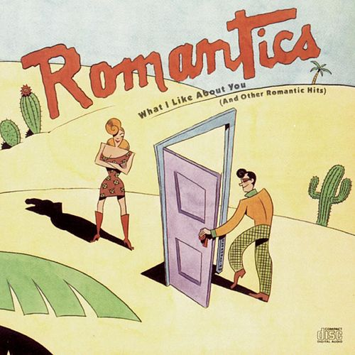 What I Like About You (And Other Romantic Hits) by The Romantics
