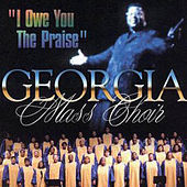 I Owe You The Praise by Georgia Mass Choir