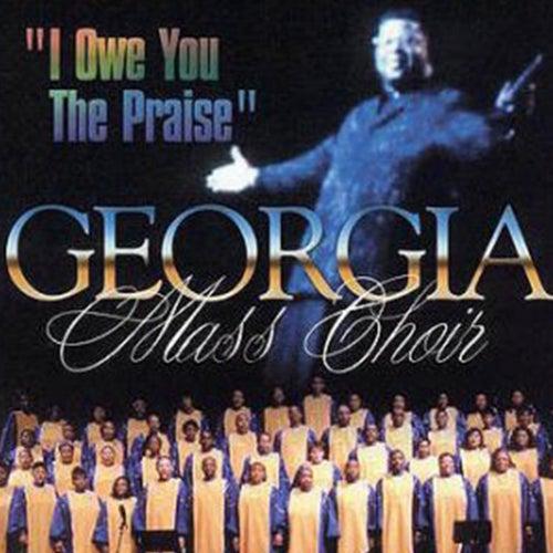 I Owe You The Praise by Georgia Mass Choir