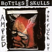 Amped The Fuck Up by Bottles And Skulls