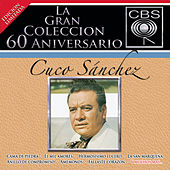 La Gran Coleccion Del 60 Aniversario CBS - Cuco Sanchez by Cuco Sanchez