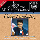 La Gran Coleccion Del 60 Aniversario CBS - Pedro Fernandez by Various Artists