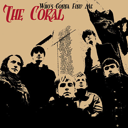 Who's Gonna Find Me by The Coral