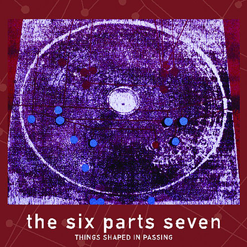 Things Shaped In Passing by The Six Parts Seven
