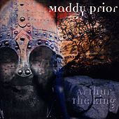 Arthur The King by Maddy Prior