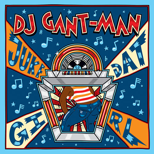 Juke Dat Girl by Gant-Man