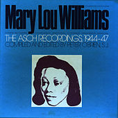 Mary Lou Williams: The Asch Recordings 1944-47 by Mary Lou Williams