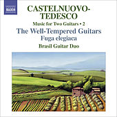CASTELNUOVO-TEDESCO, M.: Music for Two Guitars, Vol. 2 (Brasil Guitar Duo) - Fuga elegiaca / Les guitares bien temperees: Nos. 13-24 by Brasil Guitar Duo