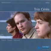 FAURE, G. / RAVEL, M. / HERSANT, P.: Piano Trios (Trio Ceres) by Trio Ceres